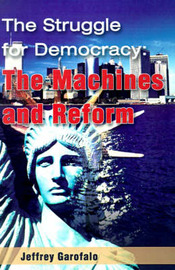 The Struggle for Democracy: The Machines and Reform by Jeffrey Garofalo image