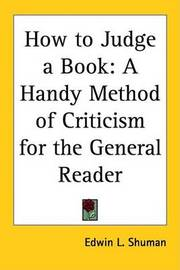 How to Judge a Book: A Handy Method of Criticism for the General Reader by Edwin L. Shuman