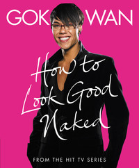 How to Look Good Naked: Shop for Your Shape and Look Amazing! by Gok Wan image