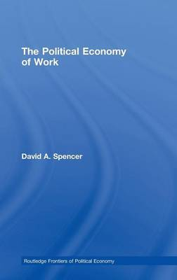 The Political Economy of Work by David Spencer image