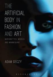 The Artificial Body in Fashion and Art by Adam Geczy