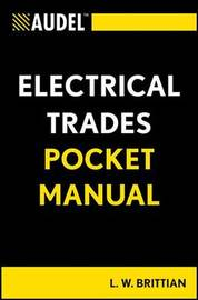 Audel Electrical Trades Pocket Manual by L. W. Brittian