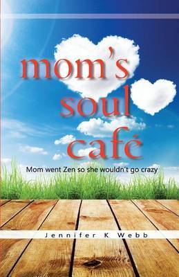 Mom's Soul Cafe by Jennifer K Webb image