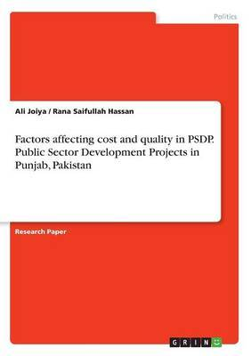 Factors affecting cost and quality in PSDP. Public Sector Development Projects in Punjab, Pakistan by Ali Joiya