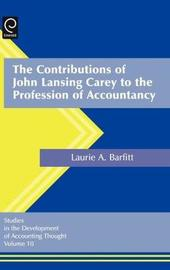 The Contributions of John Lansing Carey to the Profession of Accountancy by Laurel Anne Barfitt