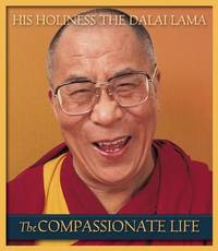 The Compassionate Life by His Holiness Tenzin Gyatso The Dalai Lama