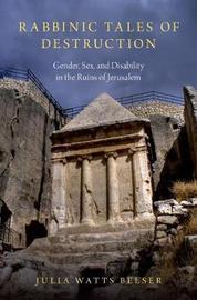 Rabbinic Tales of Destruction by Julia Watts Belser