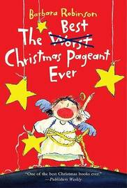 The Best Christmas Pageant Ever by Barbara Robinson