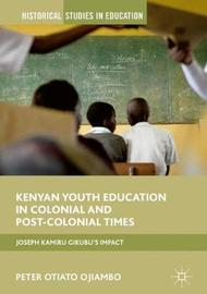 Kenyan Youth Education in Colonial and Post-Colonial Times by Peter Otiato Ojiambo image