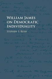 William James on Democratic Individuality by Stephen S. Bush image