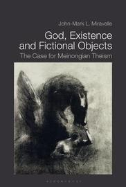 God, Existence, and Fictional Objects by John-Mark L. Miravalle