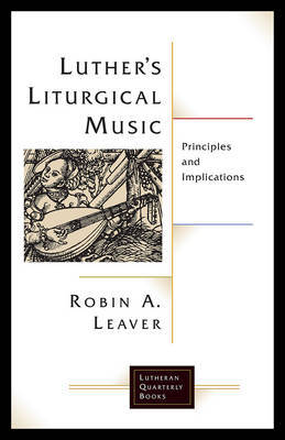 Luther's Liturgical Music by Robin A Leaver