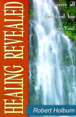 Healing Revealed by Robert Holburn