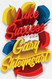 Lake Success by Gary Shteyngart