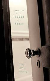 Growing Up with Incest and Abuse by Jennifer Allene Swedberg