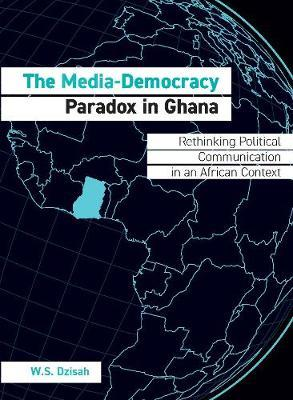 The Media-Democracy Paradox in Ghana by W.S. Dzisah