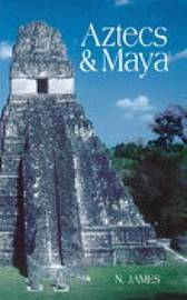 Aztecs and Maya by Nicholas James image