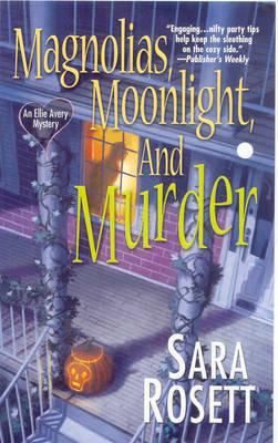 Magnolias, Moonlight, And Murder by Sara Rosett