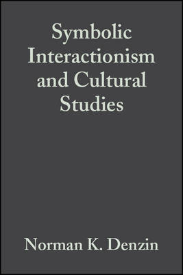 Symbolic Interactionism and Cultural Studies by Norman K Denzin