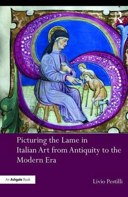 Picturing the Lame in Italian Art from Antiquity to the Modern Era by Livio Pestilli