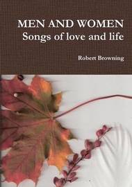 MEN AND WOMEN Songs of love and life by Robert Browning