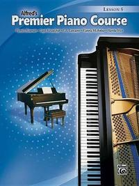 Alfred's Premier Piano Course, Lesson 5 by Dennis Alexander