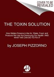 The Toxin Solution by Joseph E. Pizzorno