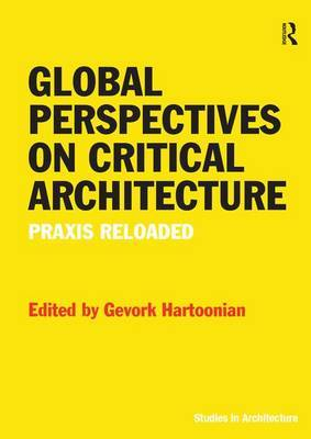 Global Perspectives on Critical Architecture by Gevork Hartoonian