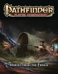 Pathfinder Player Companion: Heroes from the Fringe by Paizo Staff