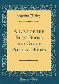 A List of the Elsie Books and Other Popular Books (Classic Reprint) by Martha Finley image