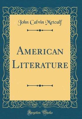 American Literature (Classic Reprint) by John Calvin Metcalf