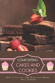Comforting Cakes and Cookies by April Blomgren