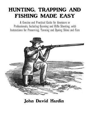 Hunting, Trapping and Fishing Made Easy by John David Hardin