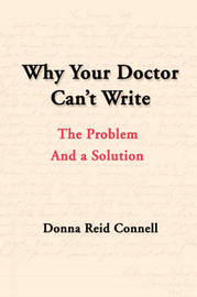 Why Your Doctor Can't Write: The Problem and a Solution by Donna Connell image