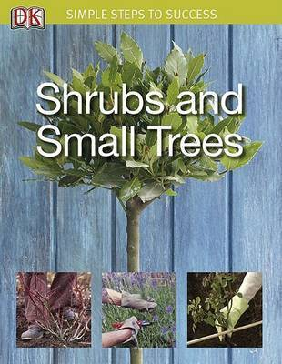 Shrubs and Small Trees: Simple Steps to Success by Simon Akeroyd
