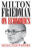 Milton Friedman on Economics by Milton Friedman