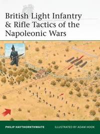 British Light Infantry & Rifle Tactics of the Napoleonic Wars by Philip J. Haythornthwaite