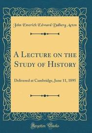 A Lecture on the Study of History by John Emerich Edward Dalberg Acton image