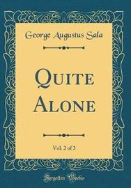 Quite Alone, Vol. 2 of 3 (Classic Reprint) by George Augustus Sala image