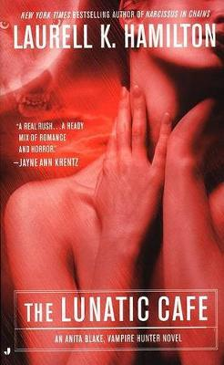The Lunatic Cafe (Anita Blake #4) (US Ed.) by Laurell K. Hamilton
