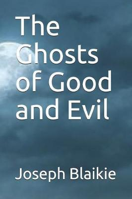 The Ghosts of Good and Evil by Joseph Blaikie