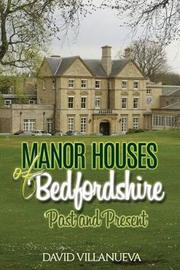 Manor Houses of Bedfordshire Past and Present by David Charles Villanueva image