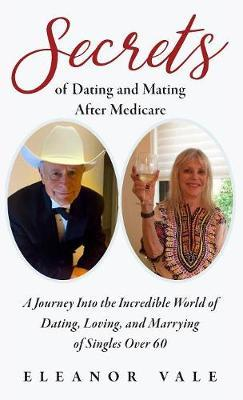 Secrets of Dating and Mating After Medicare by Eleanor Vale