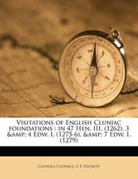 Visitations of English Cluniac Foundations: In 47 Hen. III. (1262), 3 & 4 Edw. I. (1275-6), & 7 Edw. I. (1279) by Cluniacs Cluniacs