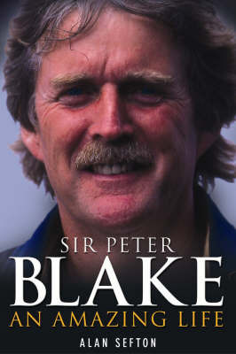 Sir Peter Blake: An Amazing Life by Alan Sefton