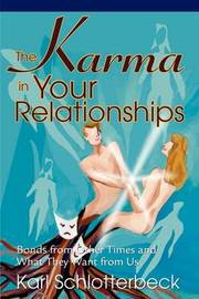 The Karma in Your Relationships by Karl R Schlotterbeck image