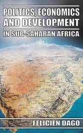Politics, Economics and Development in Sub-Saharan Africa by Felicien Dago image