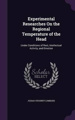 Experimental Researches on the Regional Temperature of the Head by Josiah Stickney Lombard