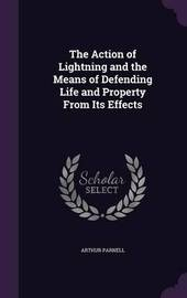 The Action of Lightning and the Means of Defending Life and Property from Its Effects by Arthur Parnell image