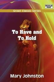 To Have and to Hold by Professor Mary Johnston image